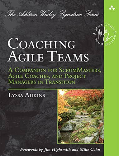 9780321637703: Coaching Agile Teams: A Companion for ScrumMasters, Agile Coaches, and Project Managers in Transition (Addison Wesley Signature Series)