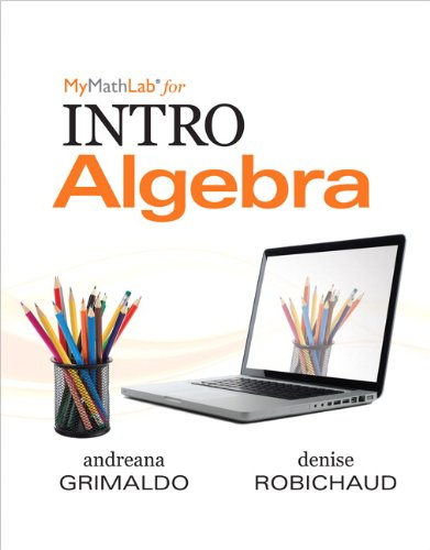 MyMathLab for Grimaldo/Robichaud INTRO Algebra-PLUS Worktext: Andreana Grimaldo