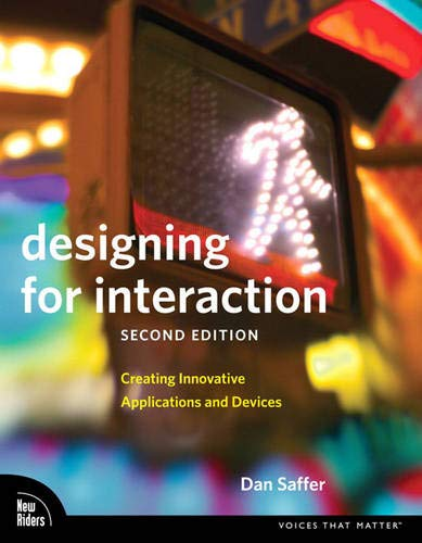 Designing for Interaction: Creating Innovative Applications and: Dan Saffer