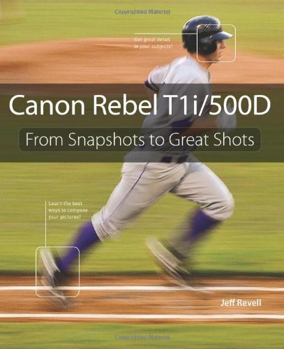 9780321647252: Canon Rebel T1i/500D: From Snapshots to Great Shots