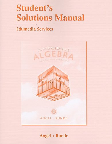 Student's Solutions Manual for Intermediate Algebra for: Angel, Allen R.