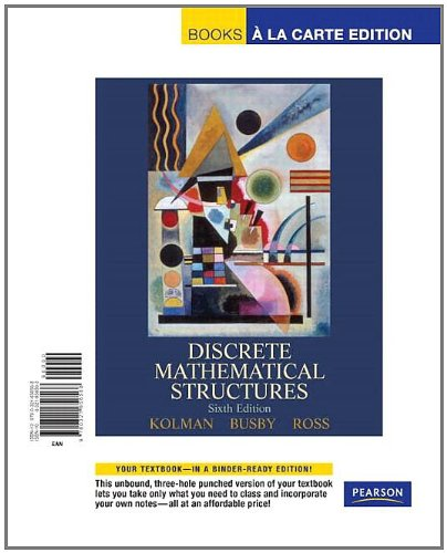 Discrete Mathematical Structures, Books a la Carte Edition (6th Edition) (0321656563) by Bernard Kolman; Robert Busby; Sharon C. Ross