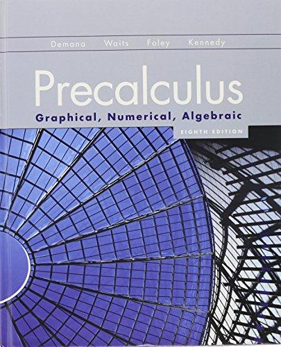 Precalculus: Graphical, Numerical, Algebraic (8th Edition): Demana, Franklin; Waits, Bert K.; Foley...