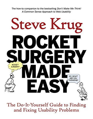 Rocket Surgery Made Easy: The Do-It-Yourself Guide to Finding and Fixing Usability Problems (9780321657299) by Steve Krug
