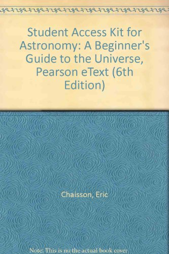 Student Access Kit for Astronomy: A Beginner's Guide to the Universe, Pearson eText (6th Edition) (0321658388) by Eric Chaisson; Steve McMillan