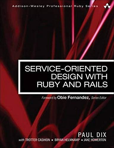 9780321659361: Service-Oriented Design with Ruby and Rails (Addison-Wesley Professional Ruby Series)