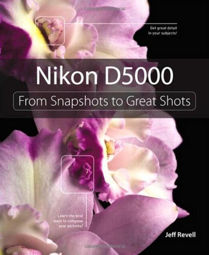 Nikon D5000: From Snapshots to Great Shots: Revell, Jeff