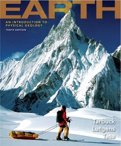 Earth: An Introduction to Physical Geology (10th Edition): Tarbuck, Edward J., Lutgens, Frederick K