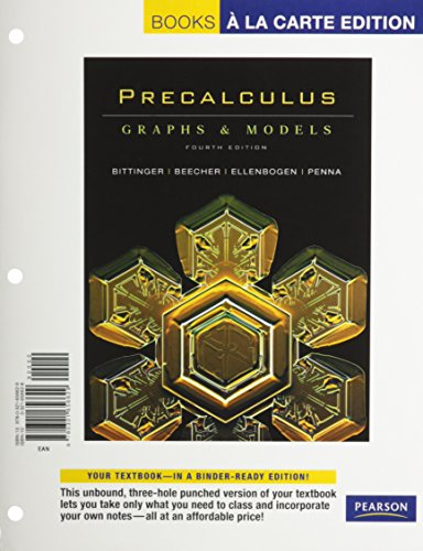 Precalculus: Graphs and Models, Plus Graphing Calculator Manual, Books a la Carte Edition (4th Edition) (9780321671516) by Marvin L. Bittinger; Judith A. Beecher; David J. Ellenbogen; Judith A. Penna
