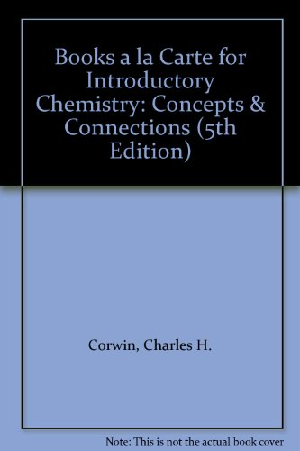 Books a la Carte for Introductory Chemistry: Concepts & Connections (5th Edition): Corwin, ...