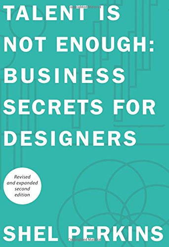 9780321702029: Talent Is Not Enough: Business Secrets For Designers (2nd Edition) (Voices That Matter)