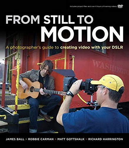 9780321702111: From Still to Motion: A photographer's guide to creating video with your DSLR (Voices That Matter)