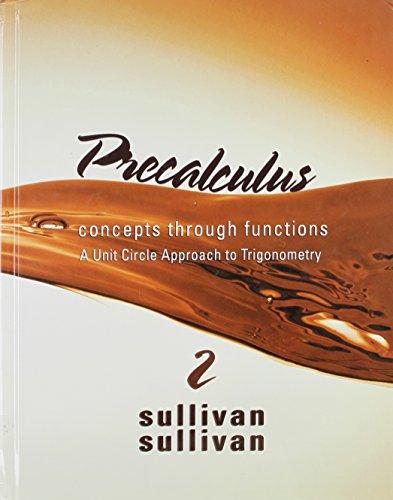 Precalculus: Concepts Through Functions, A Unit Circle Approach to Trigonometry with Student ...