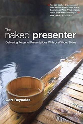 9780321704450: The Naked Presenter: Delivering Powerful Presentations With or Without Slides (Voices That Matter)