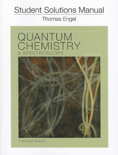 Student Solution Manual for Quantum Chemistry and: Thomas Engel