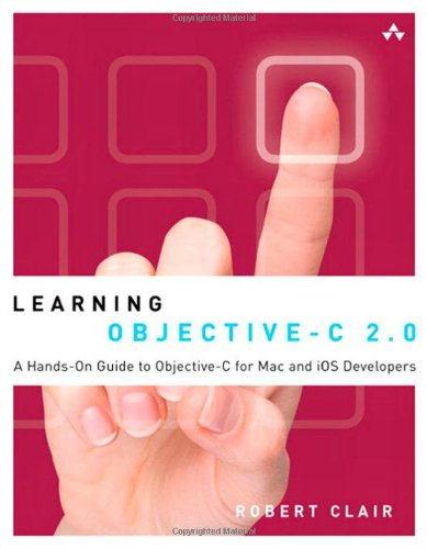 9780321711380: Learning Objective-C 2.0: A Hands-On Guide to Objective-C for Mac and iOS Developers