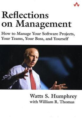 9780321711533: Reflections on Management: How to Manage Your Software Projects, Your Teams, Your Boss, and Yourself (SEI Series in Software Engineering)