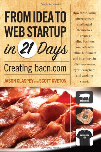 9780321714282: From Idea to Web Start-Up in 21 Days: Creating Bacn.com (Voices That Matter)