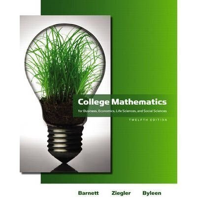 College Mathematics for Business, Economics, Life Sciences: Raymond A. Barnett;
