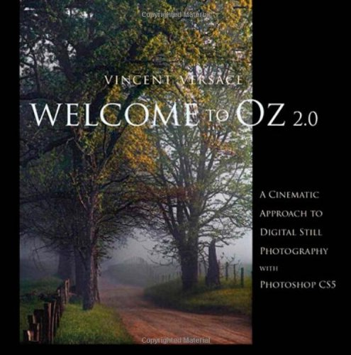 9780321714763: Welcome to Oz 2.0: A Cinematic Approach to Digital Still Photography with Photoshop