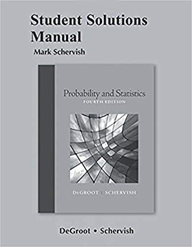 Student Solutions Manual for Probability and Statistics (0321715985) by Mark J. Schervish; Morris H. DeGroot