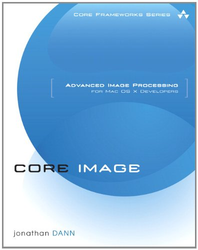 9780321719607: Core Image: Advanced Image Processing for Mac OS X Developers (Core Frameworks Series)