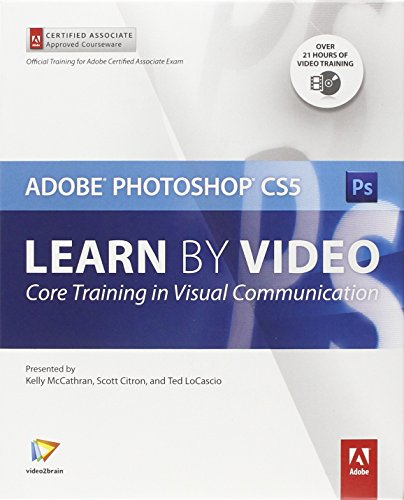 Learn Adobe Photoshop CS5 by Video: Core Training in Visual Communication (Learn by Video): Kelly ...