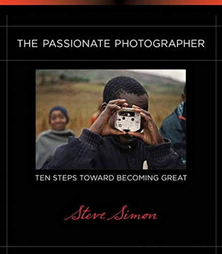 9780321719898: Passionate Photographer, The:Ten Steps Toward Becoming Great (Voices That Matter)