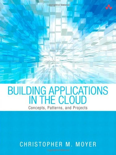 9780321720207: Building Applications in the Cloud: Concepts, Patterns, and Projects