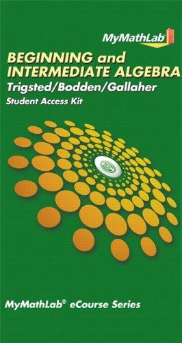 9780321726407: MyLab Math for Trigsted/Bodden/Gallaher Beginning & Intermediate Algebra -- Access Card (MyMathLab eCourse (Access Codes))