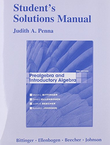 Student Solutions Manual for Prealgebra and Introductory Algebra (0321731697) by Marvin L. Bittinger; David J. Ellenbogen; Judith A. Beecher; Barbara L. Johnson