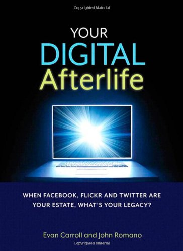 9780321732286: Your Digital Afterlife: When Facebook, Flickr and Twitter Are Your Estate, What's Your Legacy?