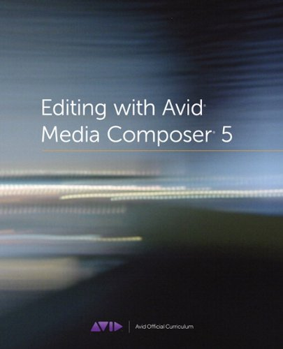 9780321734679: Editing with Avid Media Composer 5: Avid Official Curriculum