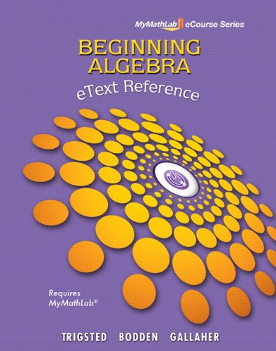 9780321738509: eText Reference for Trigsted/Bodden/Gallaher Beginning Algebra MyMathLab