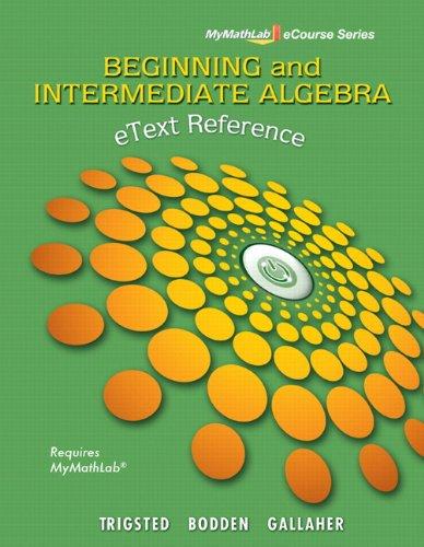 9780321738622: eText Reference for Trigsted/Bodden/Gallaher Beginning & Intermediate Algebra MyMathLab (Mymathlab Ecourse Series)