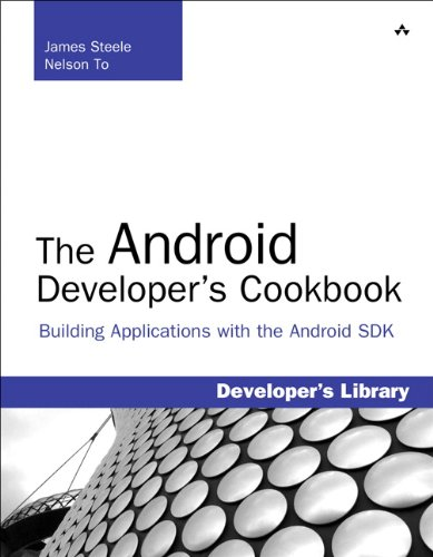 The Android Developer's Cookbook: Building Applications with: James Steele, Nelson
