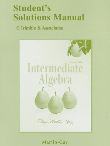 Student Solutions Manual for Intermediate Algebra: Elayn Martin-Gay
