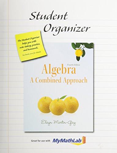 Student Organizer for Algebra: A Combined Approach: Martin-Gay, Elayn
