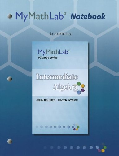 MyMathLab Notebook for Squires / Wyrick Intermediate: Squires, John, Wyrick,