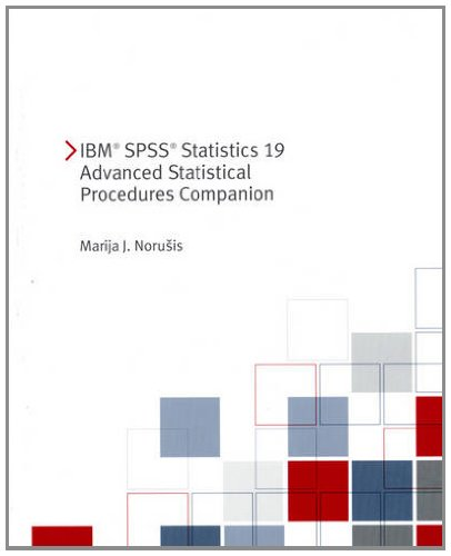 IBM SPSS Statistics 19 Advanced Statistical Procedures Companion: Norusis, Marija; SPSS, Inc.
