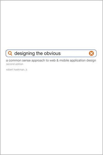 9780321749857: Designing the Obvious: A Common Sense Approach to Web & Mobile Application Design (2nd Edition) (Voices That Matter)