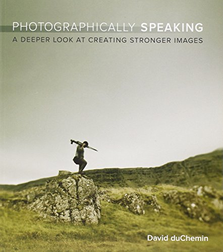 9780321750440: Photographically Speaking: A Deeper Look at Creating Stronger Images