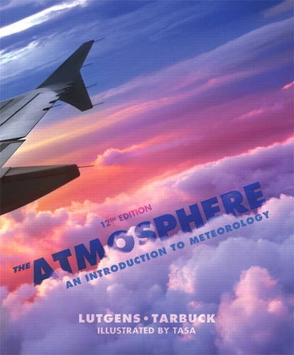 The Atmosphere: An Introduction to Meteorology (12th: Lutgens, Frederick K.;