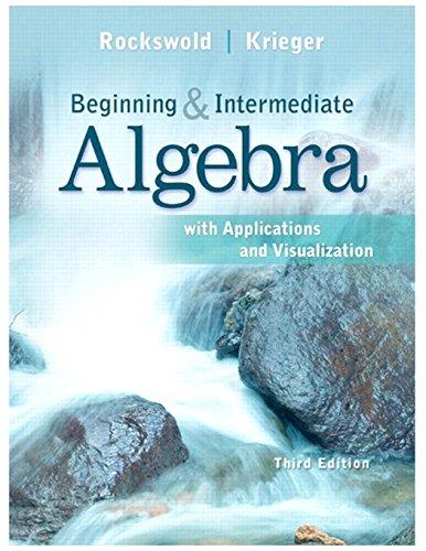 Beginning and Intermediate Algebra with Applications & Visualization (3rd Edition): Gary K. ...