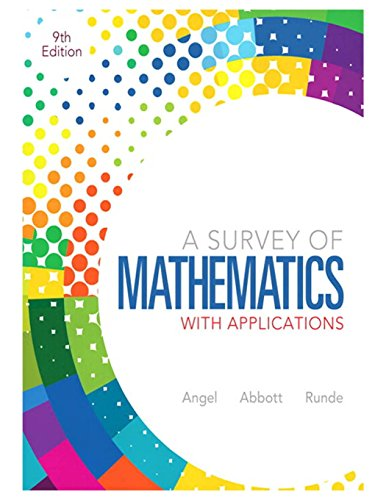 A Survey of Mathematics with Applications (9th Edition): Angel, Allen R.; Abbott, Christine D.; ...