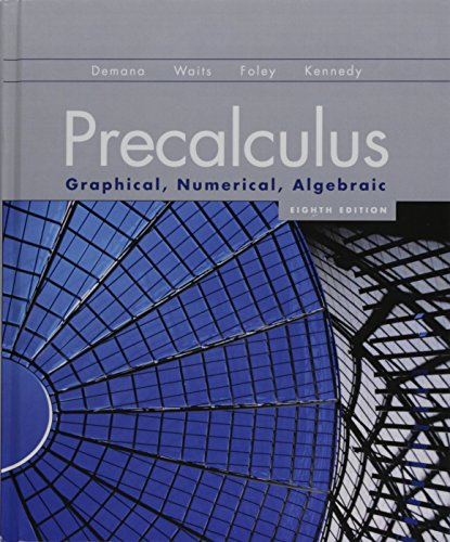 Precalculus: Graphical, Numerical, Algebraic and MathXL -- Valuepack Access Card (12-month access) (8th Edition) (0321761693) by Bert K. Waits; Daniel Kennedy; Franklin Demana; Gregory D. Foley
