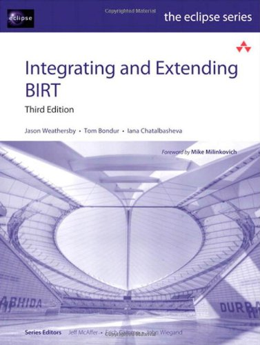 9780321772824: Integrating and Extending BIRT (3rd Edition) (Eclipse Series)