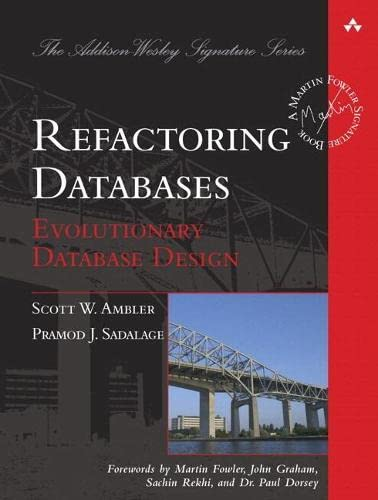 9780321774514: Refactoring Databases: Evolutionary Database Design (Paperback) (Addison Wesley Signature Series)