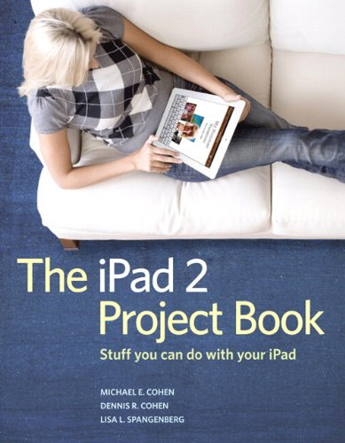 The iPad 2 Project Book: Michael E. Cohen,