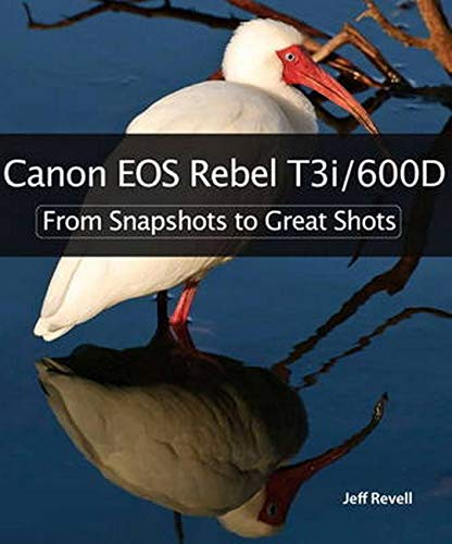 9780321776648: Canon EOS Rebel T3i/600D: From Snapshots to Great Shots